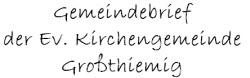Gemeindebrief der ev. Kirchengemeinde Großthiemig